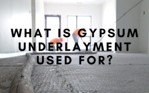 What Is Gypsum Underlayment, and What Is It Used For?